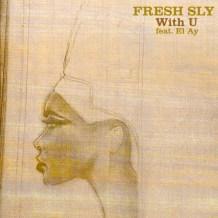 """""""With U (feat. El Ay)"""" - Fresh Sly"""