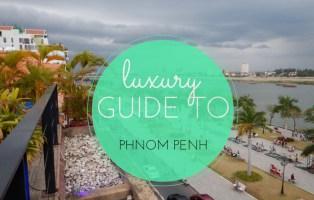 Luxury Guide to Phnom Penh