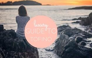 luxury guide to tofino