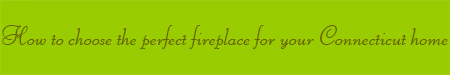 'How to choose the perfect fireplace for your Connecticut home' blog post banner