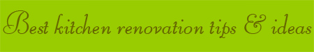 'Best kitchen renovation tips & ideas' blog post banner