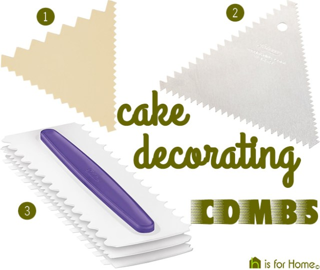 Cake decorating combs | H is for Home