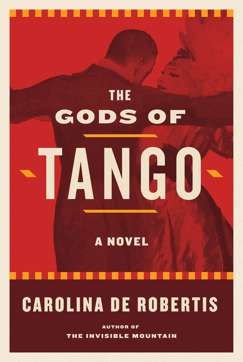 Regal Erle The Gods Of Tango By Carolina De Robertis Recreates Buenos Aires