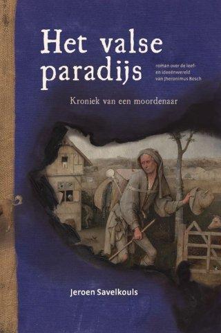 Het valse paradijs. Roman over de leef- en ideeënwereld van Jheronimus Bosch