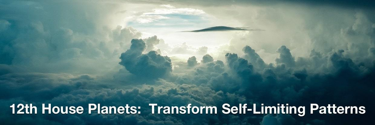 12th House Planets Transform Self-Limiting Patterns