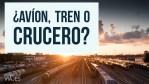 ¿Avión, tren o crucero? y otras preguntas viajeras