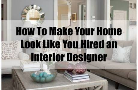 Getting That Professional Designer Look in Your Home – For A LOT Less