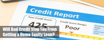 Will Bad Credit Stop You From Getting a Home Equity Loan? - Homebase Mortgages