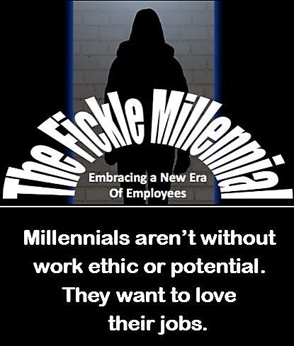 The Fickle Millennial Meet the new work force at your agency door