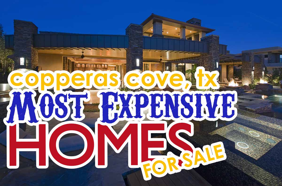 Home Builders In Fort Worth The Most Expensive Homes For Sale In Copperas Cove, Tx