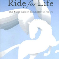 Ride for Life - The Three Golden Principles for Riders, by Catherine Louise Birmingham