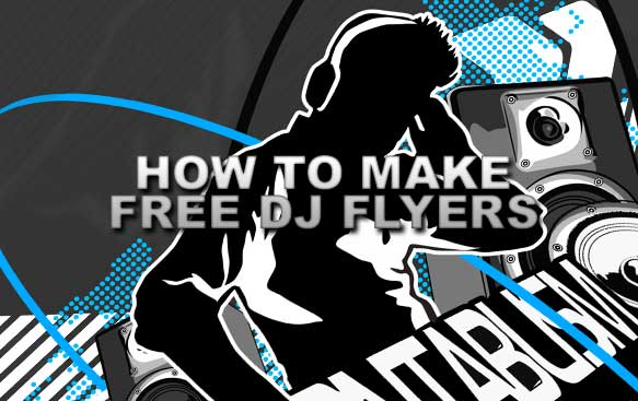How to Make Free DJ Flyers - DJ Clothing, DJ T-Shirts, Clubwear