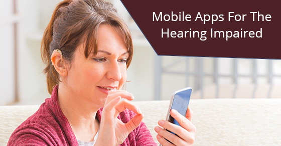 Helpful Mobile Apps For The Hearing Impaired House Of Hearing