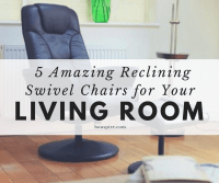 5 Amazing Reclining Swivel Chairs for Your Living Room