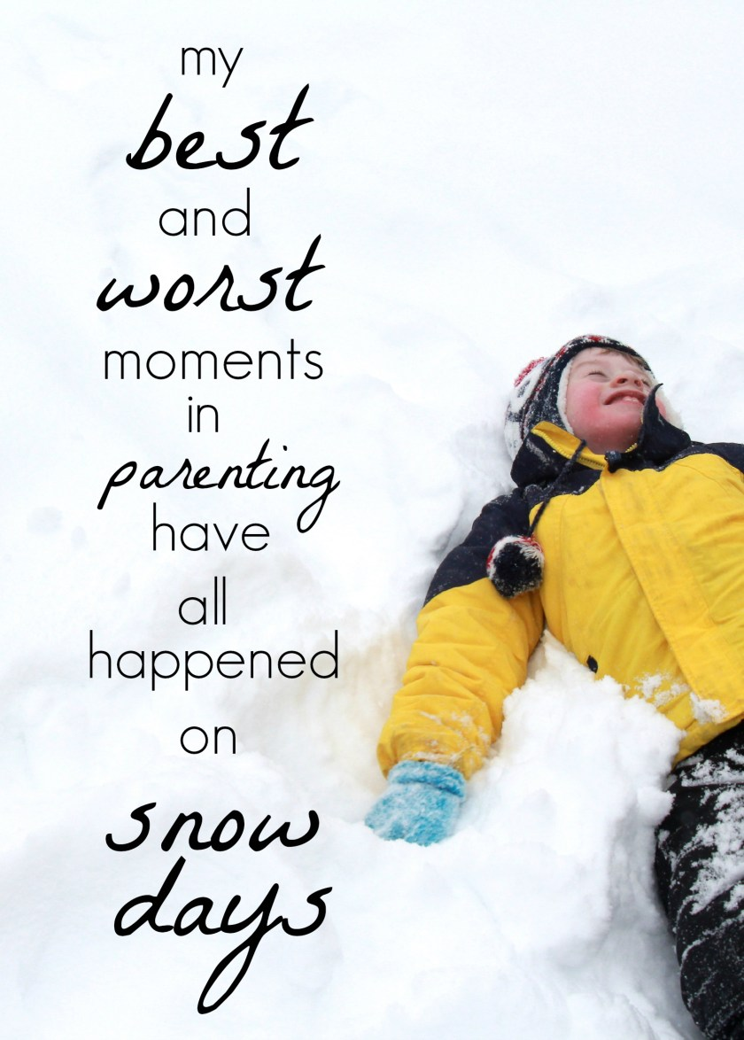 My best and worst moments in parenting have all happened on snow days