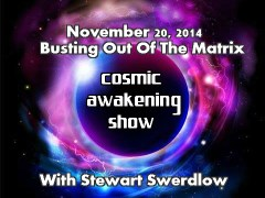 Cosmic Awakening Show- Busting Out Of The Matrix With Stewart Swerdlow