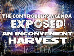The Controllers Agenda Exposed – An Inconvenient Harvest