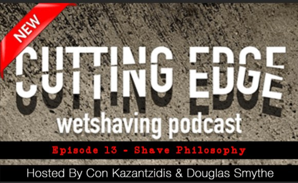 The Cutting Edge Wet Shaving Podcast: Episode 13 – Shave Philosophy