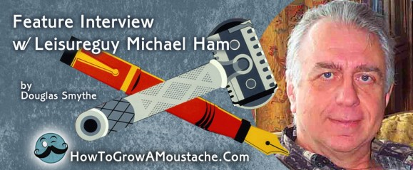How to Grow a Moustache Feature Interview with Leisureguy Michael Ham