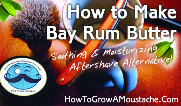 How to Make Bay Rum Butter – Soothing & Moisturizing Aftershave Alternative