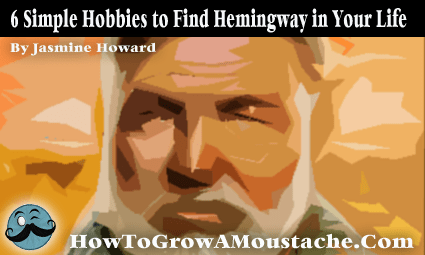 6 Simple Hobbies to Find Hemingway in Your Life