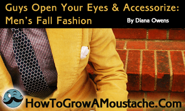 Guys, Open Your Eyes & Accessorize: Men's Fall Fashion 2013