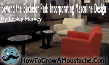 Beyond the Bachelor Pad: Incorporating Masculine Design