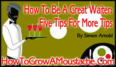 How To Be A Great Waiter: Five Tips For More Tips