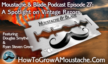 Moustache & Blade – Episode 27: A Spotlight on Vintage Razors