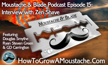 Moustache & Blade Podcast – Episode 15: Interview With Zen Shave