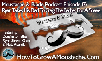 Moustache & Blade Podcast – Episode 17: Ryan Takes His Dad To Craig The Barber For A Shave
