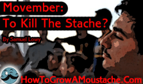 Movember: To Kill The Stache?