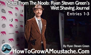 Notes From The Noob: Ryan Steven Green's Wet Shaving Journal – Entries 1-3
