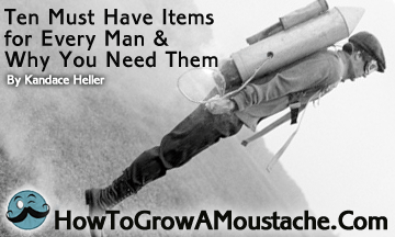 Ten Must Have Items for Every Man and Why You Need Them
