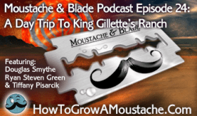 Moustache and Blade Podcast - Episode 24: A Day Trip To King Gillette's Ranch