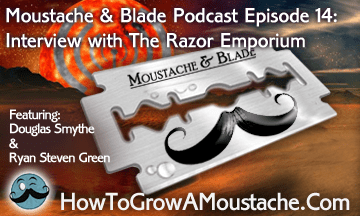 Moustache & Blade Podcast – Episode 14: Interview with The Razor Emporium