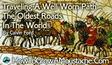 Traveling A Well Worn Path – The Oldest Roads In The World
