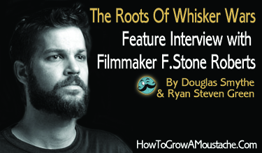 The Roots Of Whisker Wars: Feature Interview with  Filmmaker F.Stone Roberts