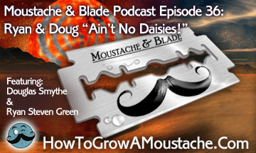 "Moustache & Blade – Episode 36: Ryan & Doug ""Ain't No Daisies!"""