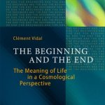 "A Detailed Overview of Clement Vidal's ""The Beginning and the End""  (Part 1)"