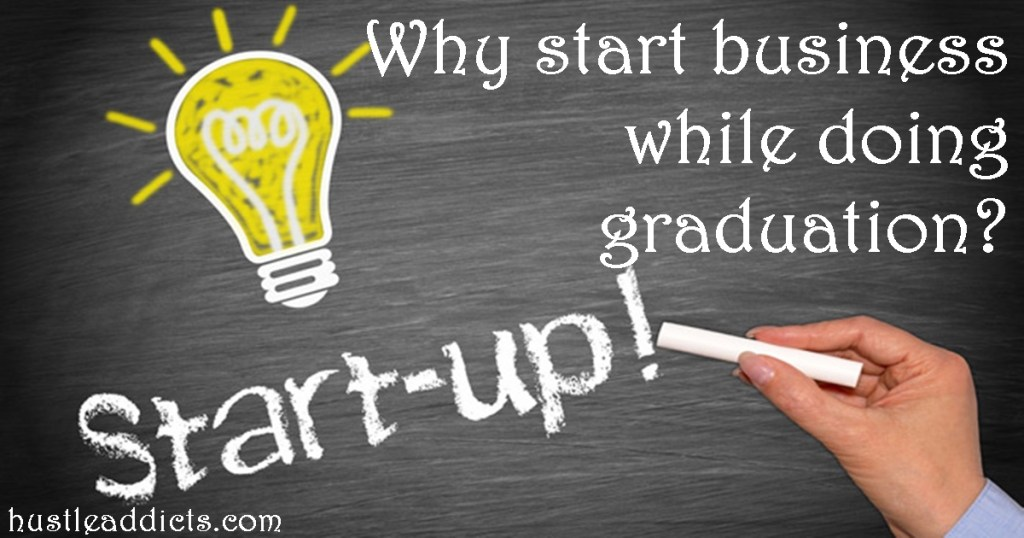 Why start business while doing graduation?