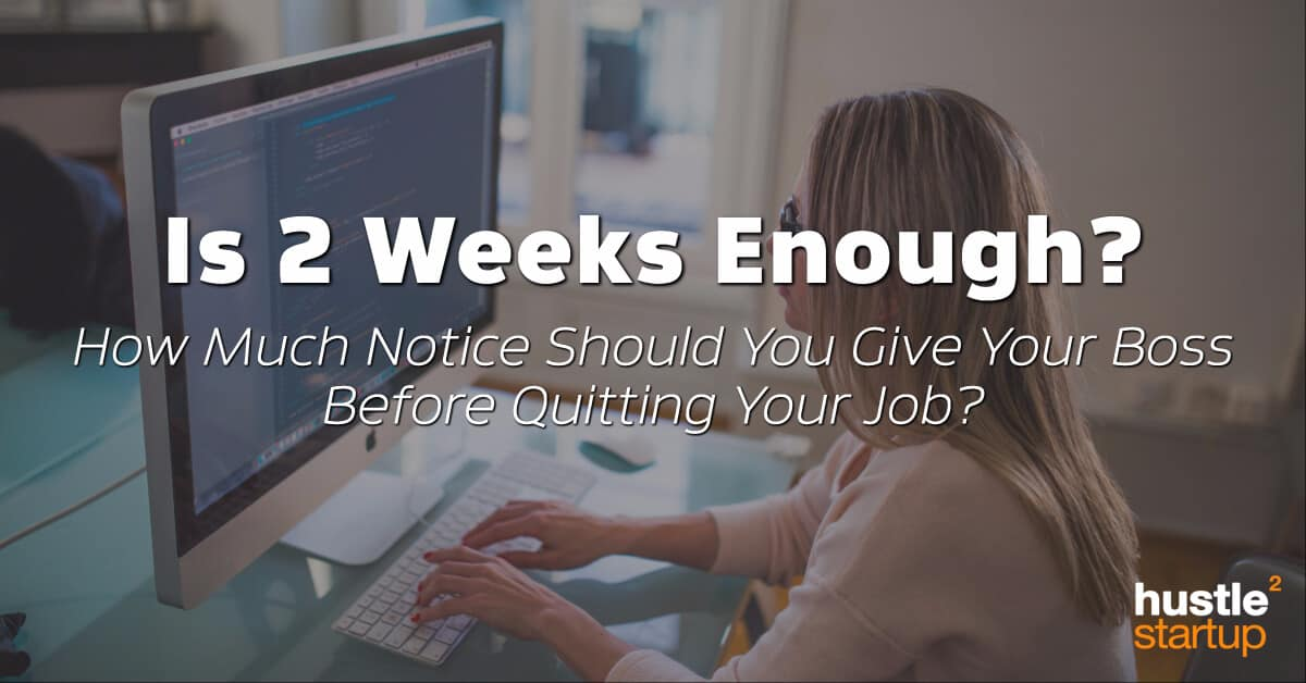 How Much Notice Should You Give Your Employer Before Quitting Your
