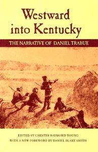 Westward into Kentucky: The Narrative of Daniel Trabue (cover)