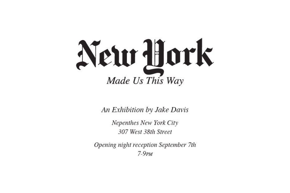 Image of Jake Davis &quot;New York Made Us This Way&quot; Exhibition at Nepenthes New York