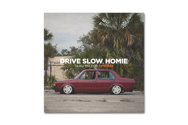 Image of HYPETRAK Mix: Ta-ku – Drive Slow, Homie