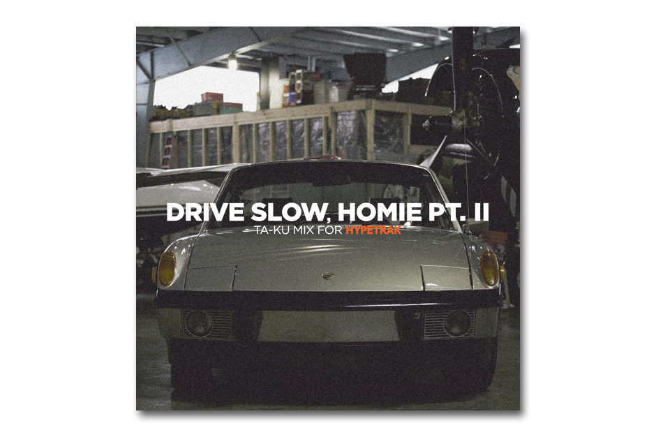 Image of HYPETRAK Mix: Ta-ku – Drive Slow, Homie Pt. II
