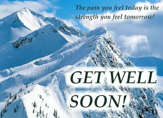 Birthday Greetings Please Pain U Feel Is Strength Of Tomorrow! Free Get Well Soon