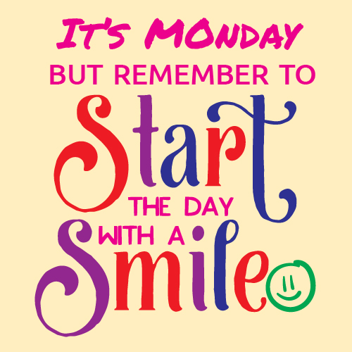 Monday Start The Day With A Smile Free Monday Blues eCards 123