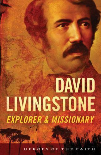 Heroes of the Faith David Livingstone  Explorer and Missionary by