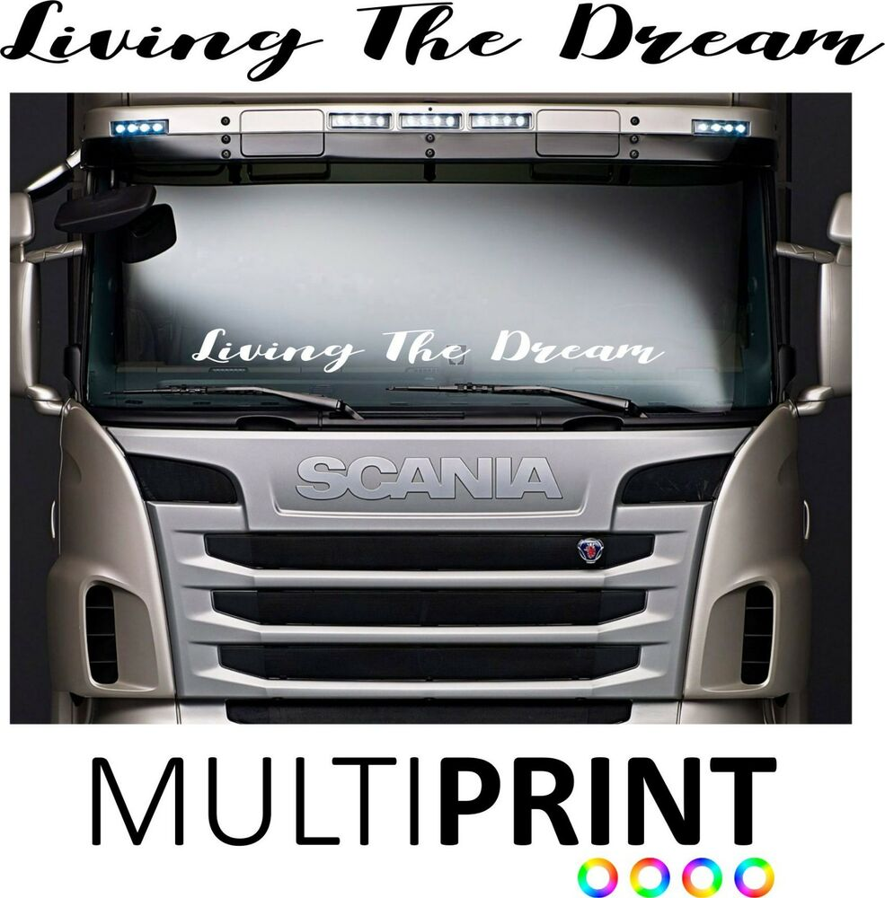 Daf Scania Living The Dream Windscreen Lorry Sticker Scania Daf Volvo Man Mercedes Lor45 Ebay